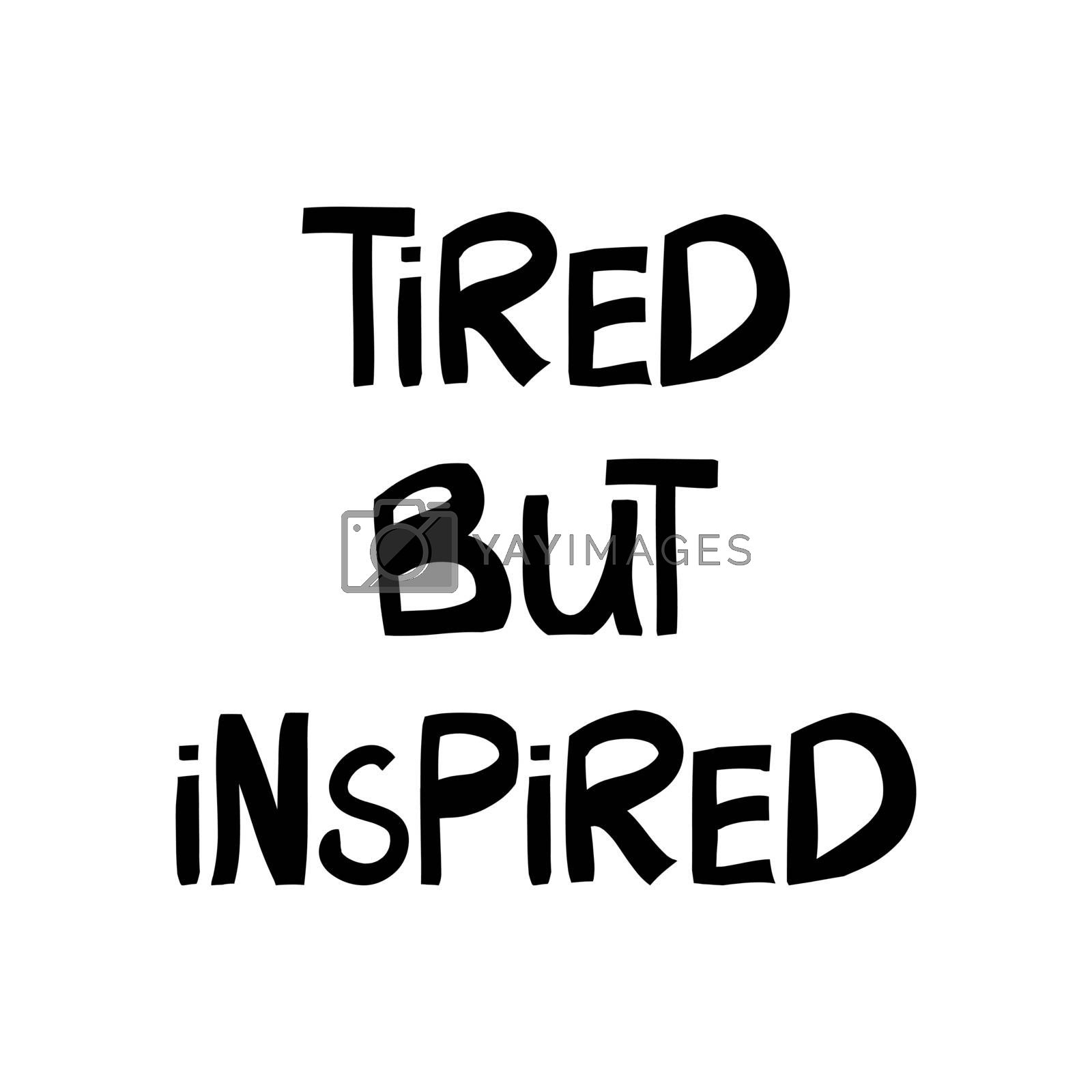 Tired but inspired. Motivation quote. Cute hand drawn lettering in modern scandinavian style. Isolated on white. Vector stock illustration.