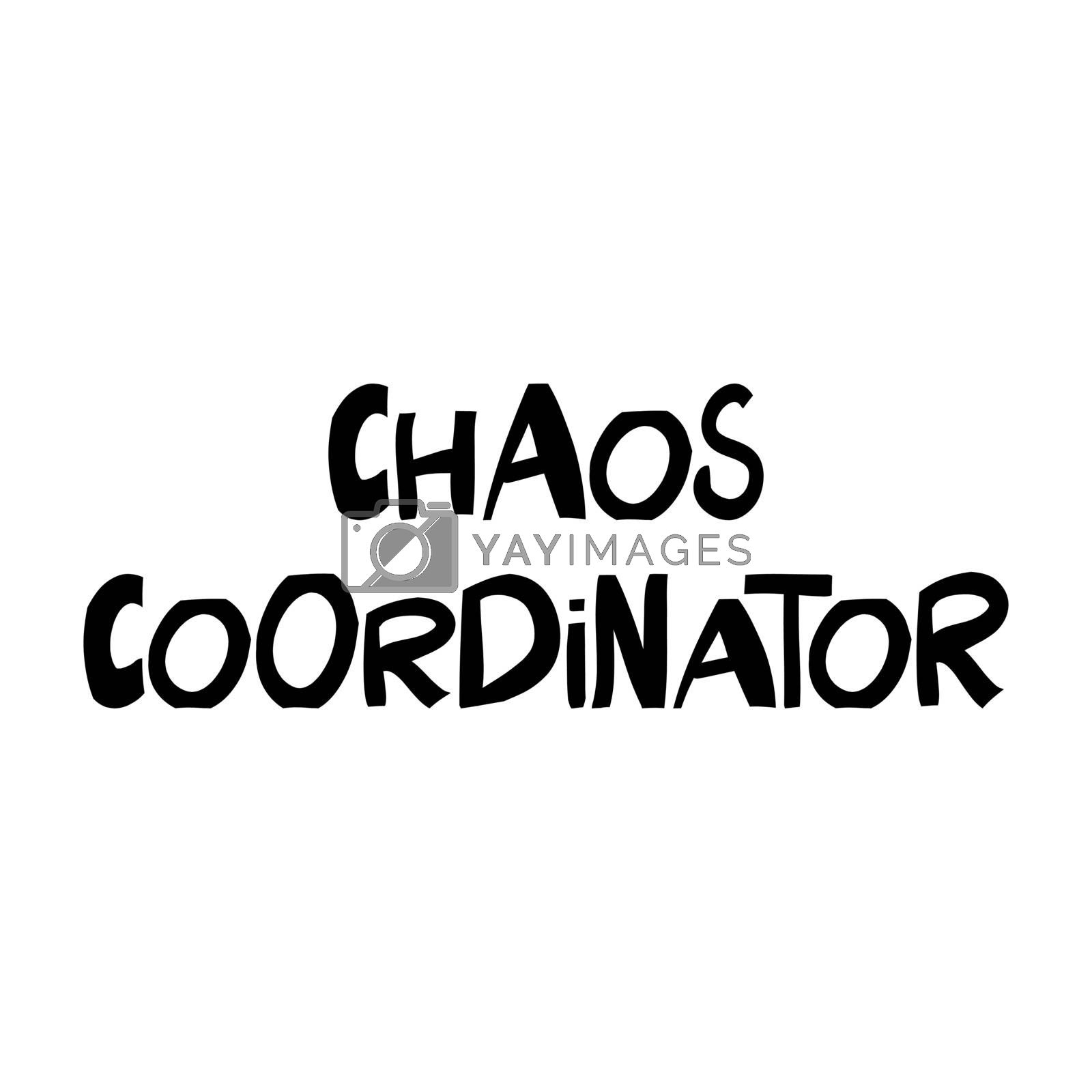 Chaos coordinator. Cute hand drawn lettering in modern scandinavian style. Isolated on white. Vector stock illustration.