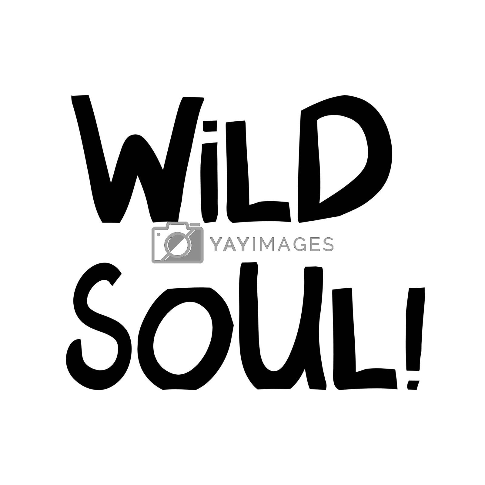 Wild soul. Cute hand drawn lettering in modern scandinavian style. Isolated on white. Vector stock illustration.
