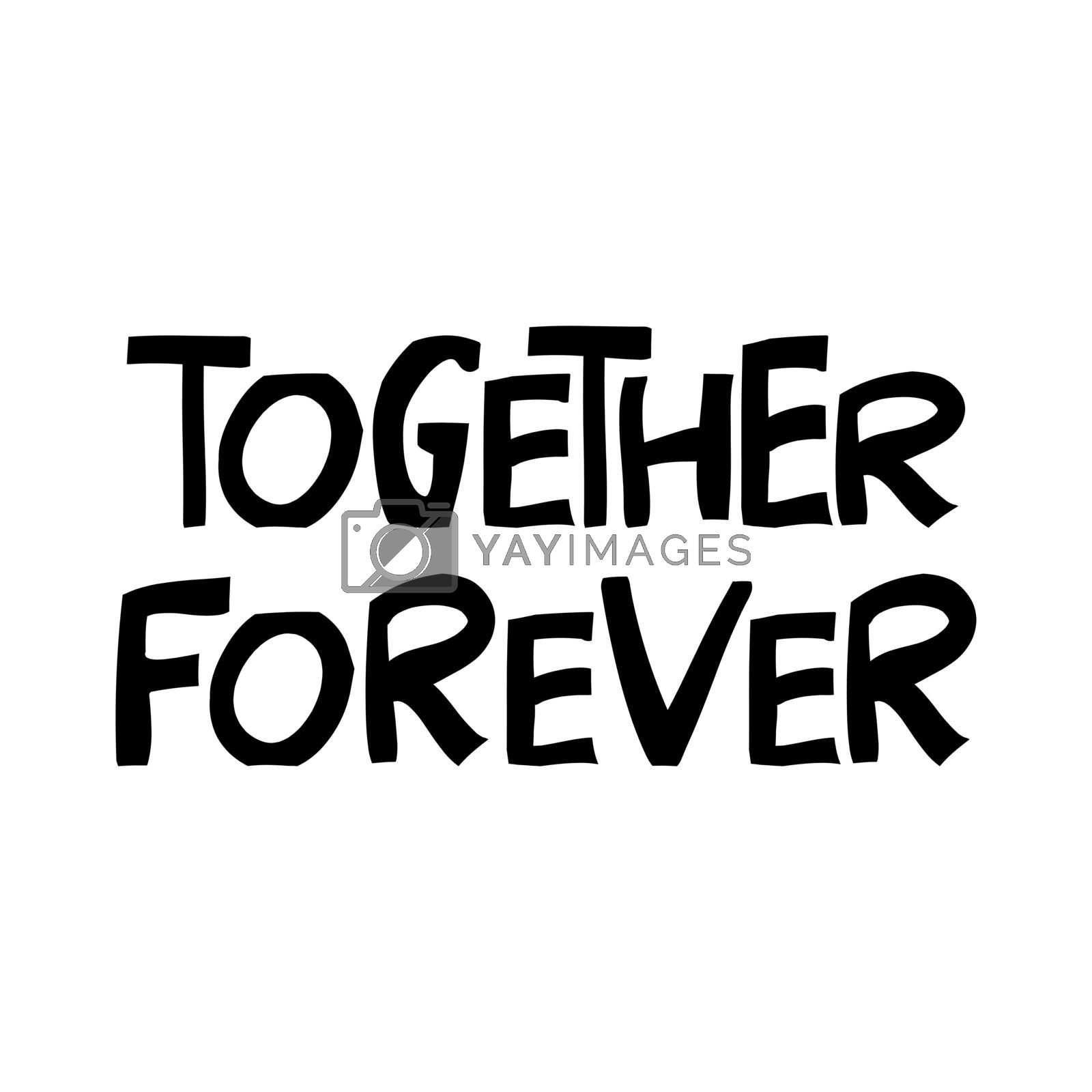 Together forever. Cute hand drawn lettering in modern scandinavian style. Isolated on white. Vector stock illustration.