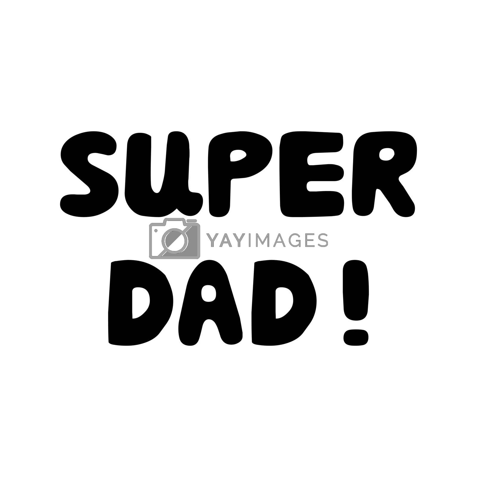 Super dad. Cute hand drawn bauble lettering. Isolated on white. Vector stock illustration.