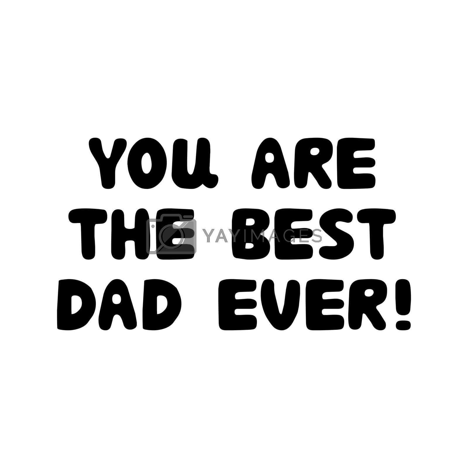 You are the best dad ever. Cute hand drawn bauble lettering. Isolated on white. Vector stock illustration.