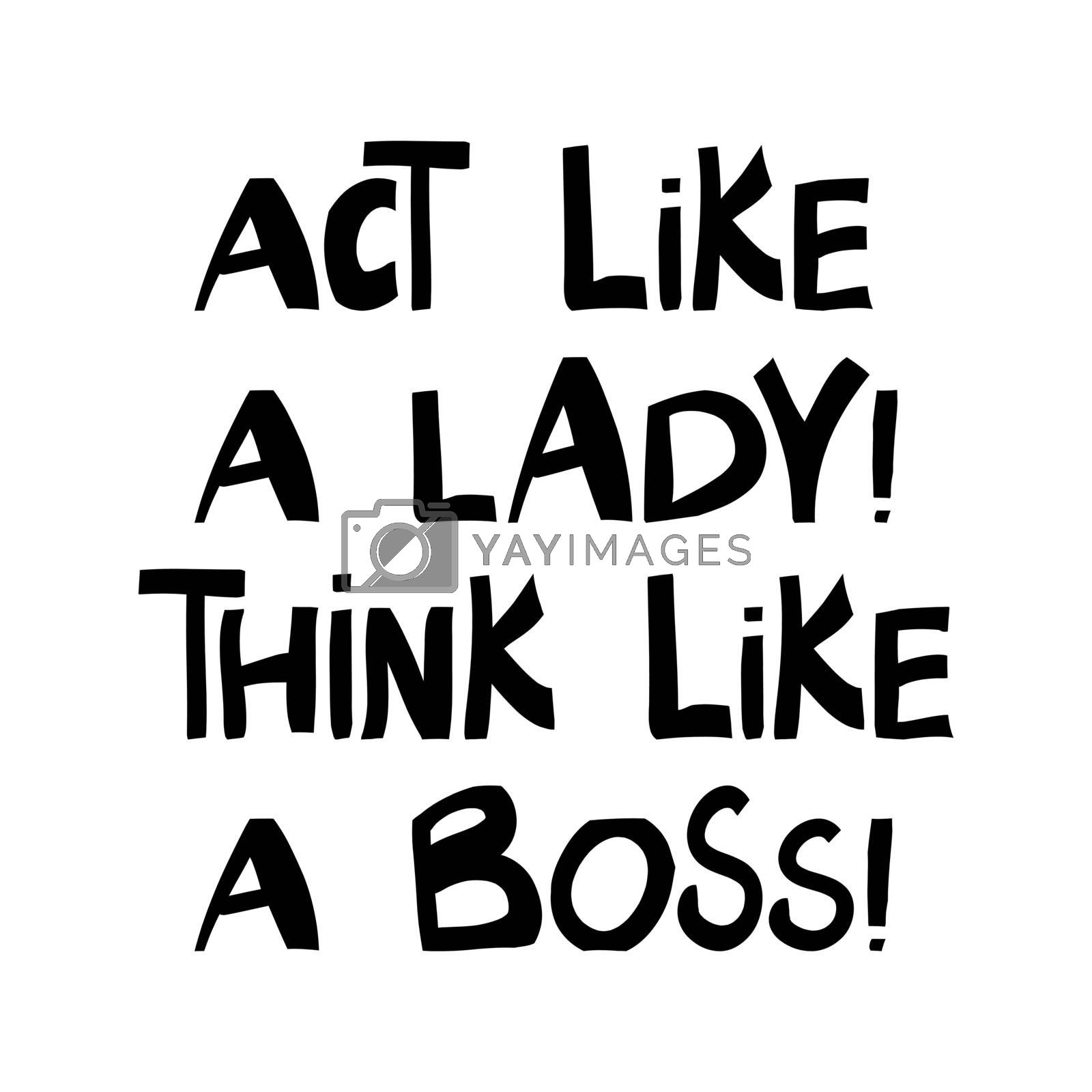 Act like a lady, think like a boss. Cute hand drawn lettering in modern scandinavian style. Isolated on white background. Vector stock illustration.