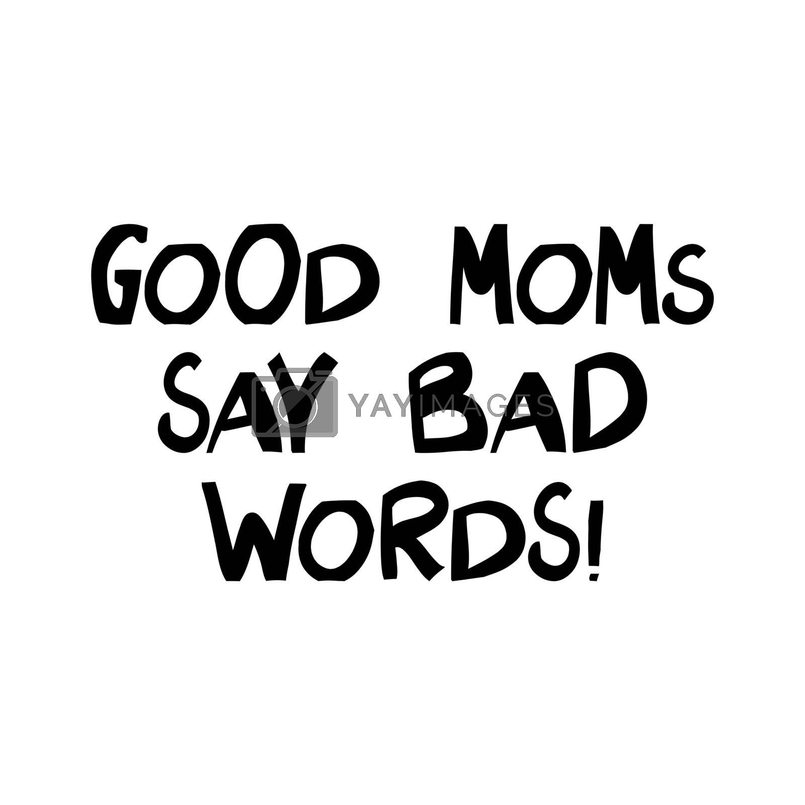Good moms say bad words. Cute hand drawn lettering in modern scandinavian style. Isolated on white background. Vector stock illustration.