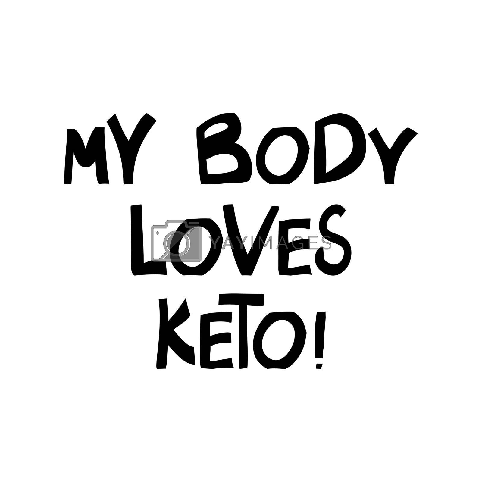 My body loves keto. Cute hand drawn lettering in modern scandinavian style. Isolated on white background. Vector stock illustration.