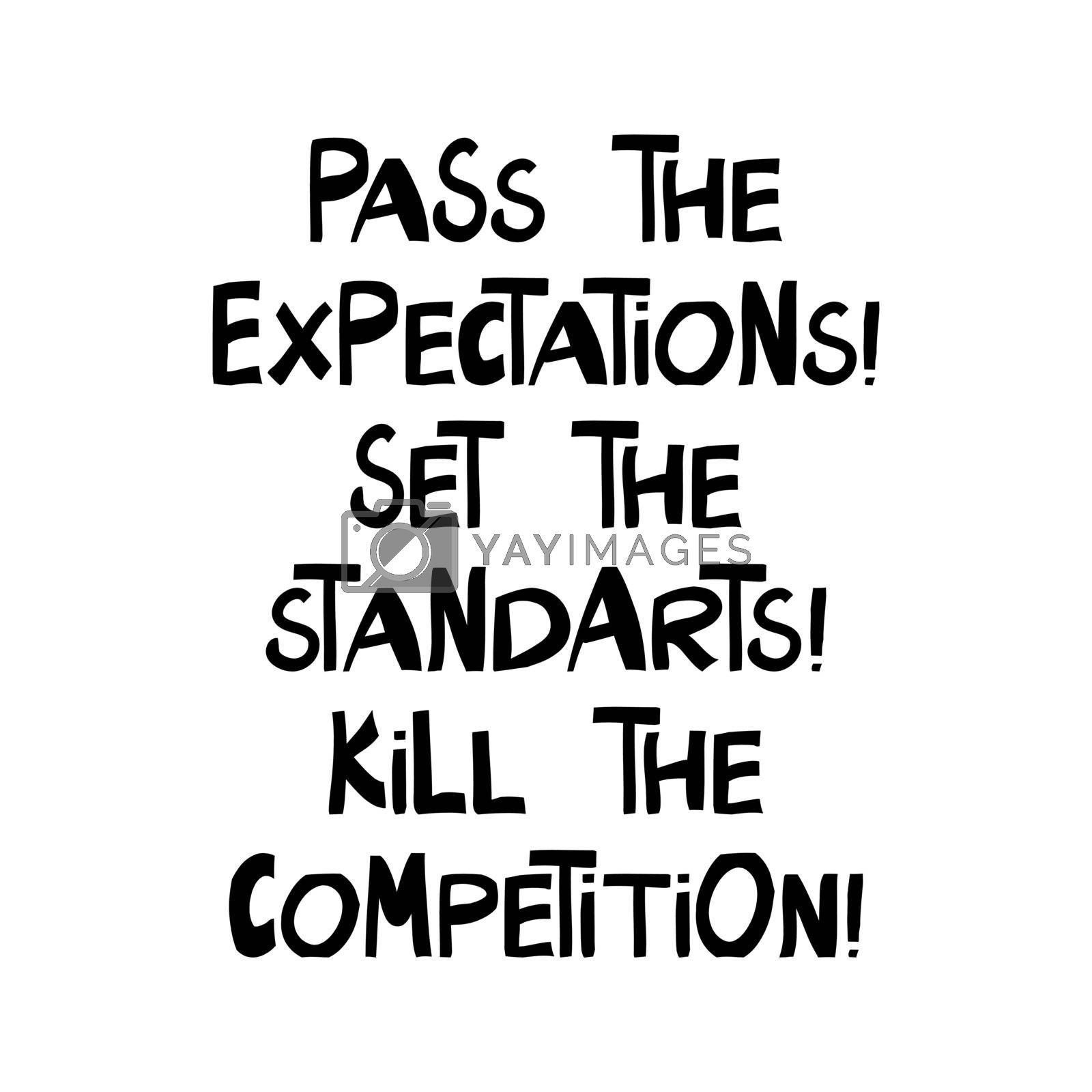 Pass the expectations, set the standarts, kill the competition. Cute hand drawn lettering in modern scandinavian style. Isolated on white background. Vector stock illustration.