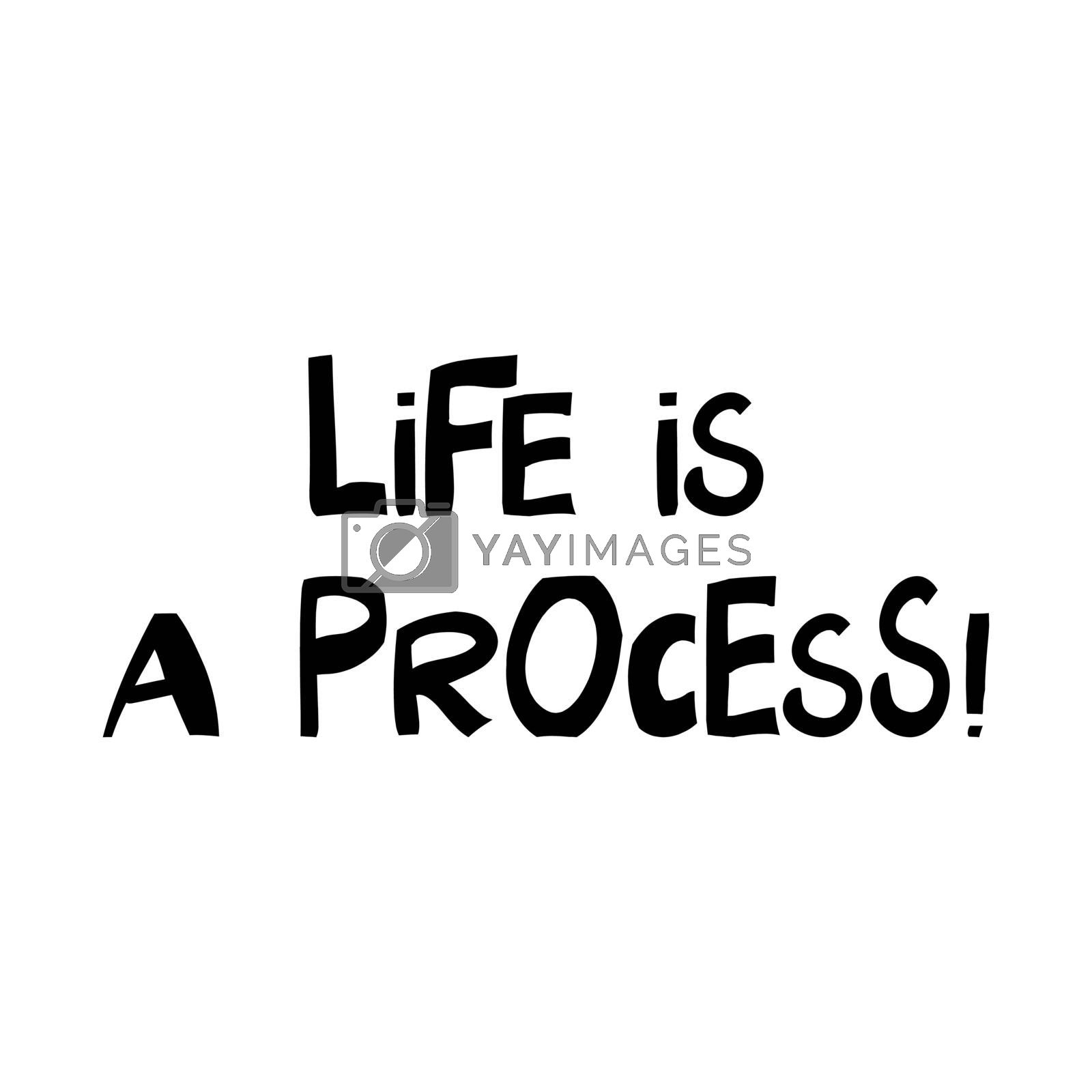 Life is a process. Philosophical phrase. Cute hand drawn lettering in modern scandinavian style. Isolated on white. Vector stock illustration.