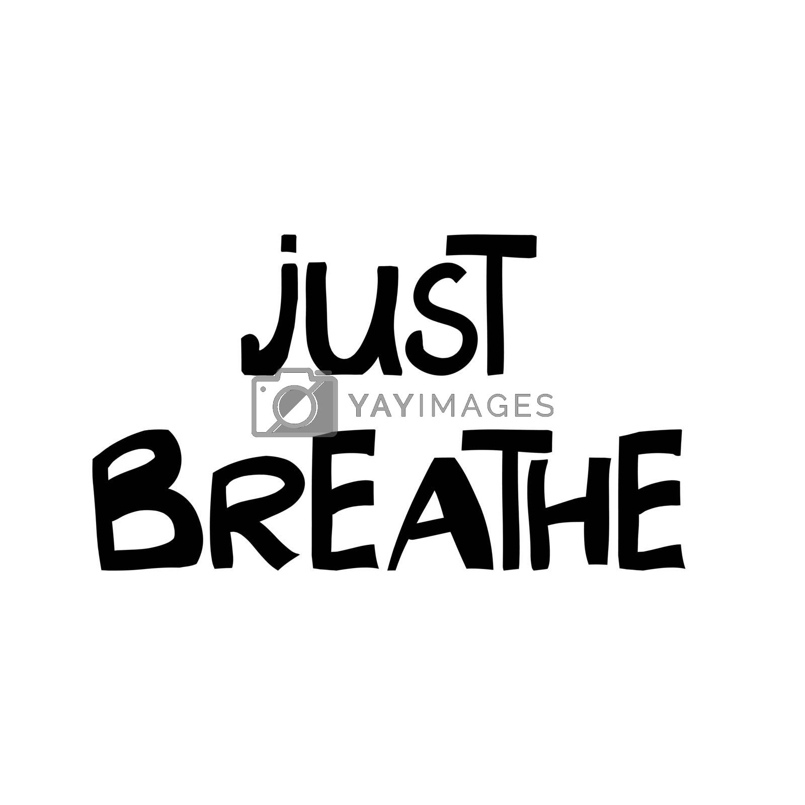 Just breathe. Motivation quote. Cute hand drawn lettering in modern scandinavian style. Isolated on white. Vector stock illustration.
