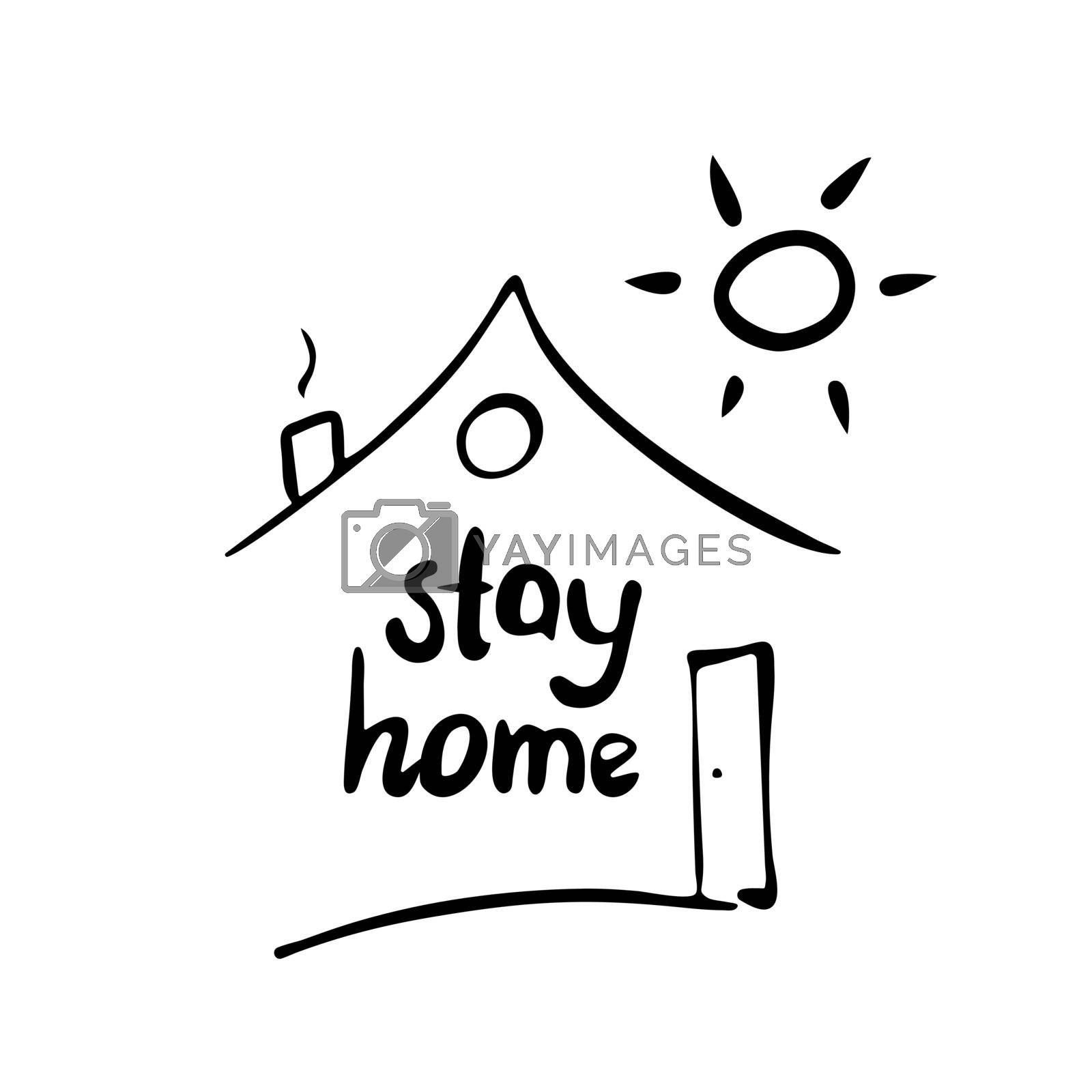 Stay home. Cute hand drawn doodle quote and a house shape and the sun at the poster. Isolation on white. Vector stock illustration.