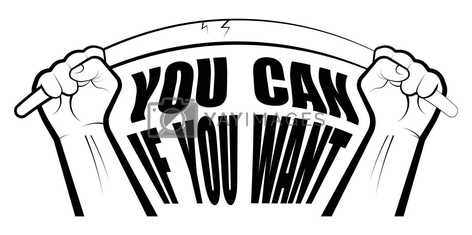 motivation for athletes, logo for the gym. The inscription YOU CAN IF YOU WANT. Print for printing on posters and clothes. Strong hands break a metal bar. Black white vector on blank background