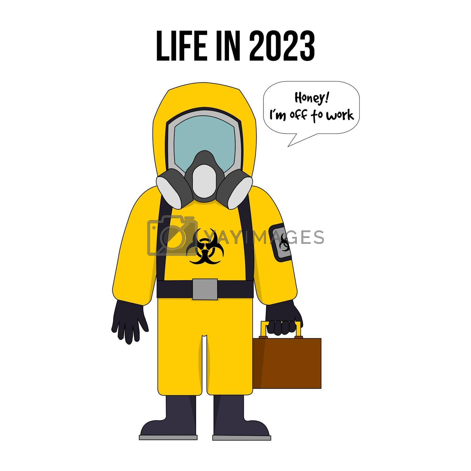 "A person holding a suitcase going to work wearing a hazard suit with the text ""life in 2023""."