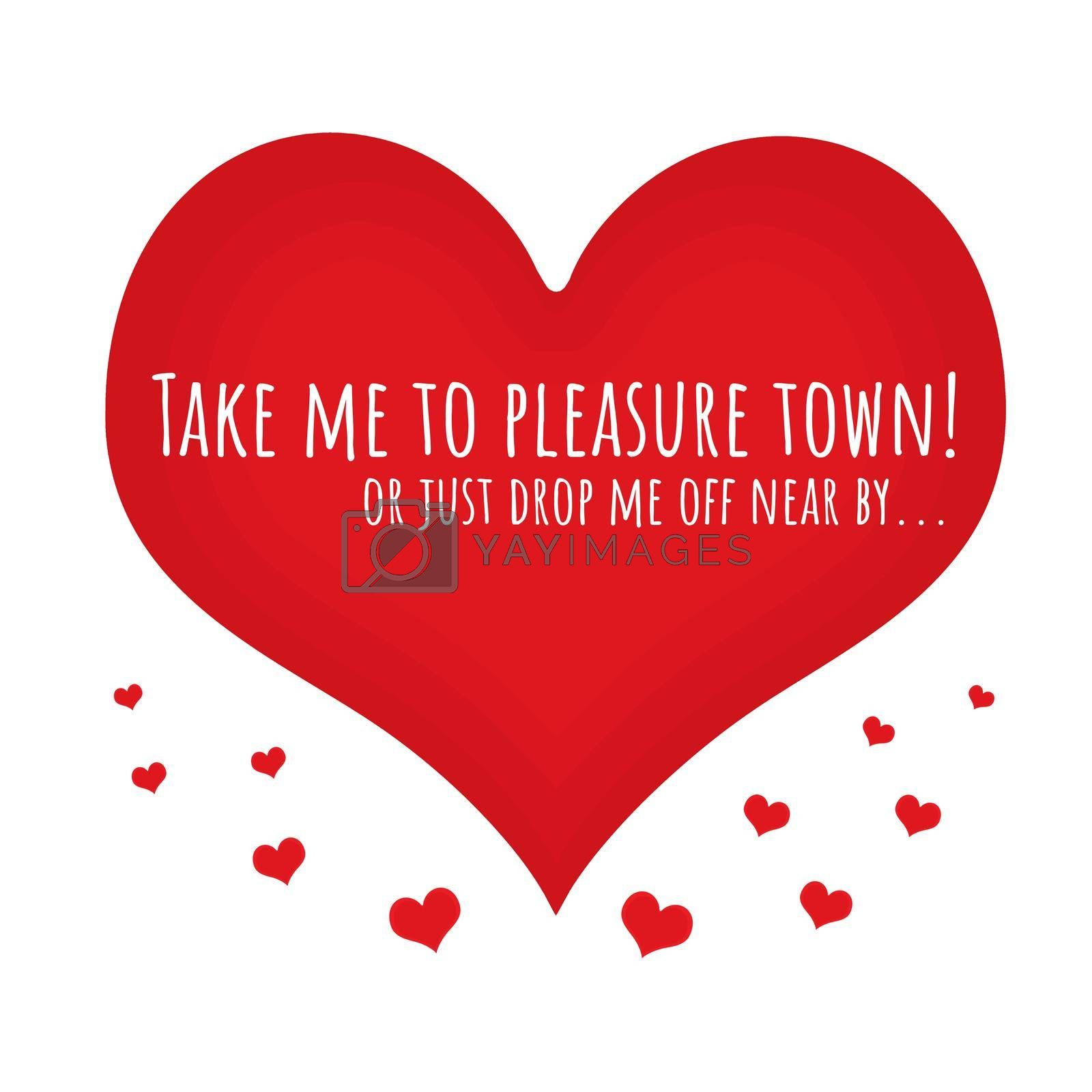 Royalty free image of Take me to pleasure town by Bigalbaloo