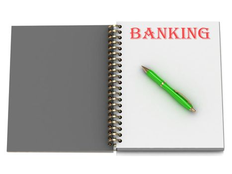 BANKING inscription on notebook page and the green handle. 3D illustration isolated on white background