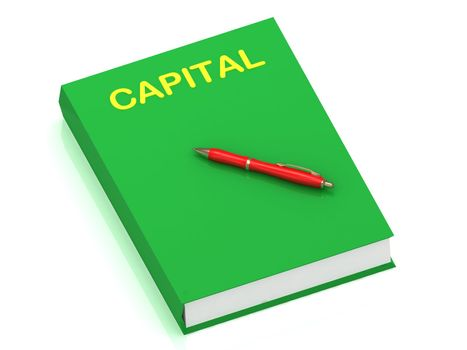 CAPITAL name on cover book and red pen on the book. 3D illustration isolated on white background