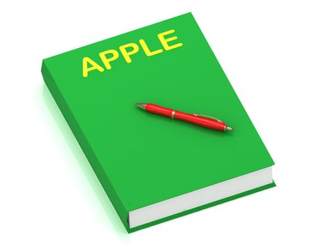 APPLE inscription on cover book and red pen on the book. 3D illustration isolated on white background