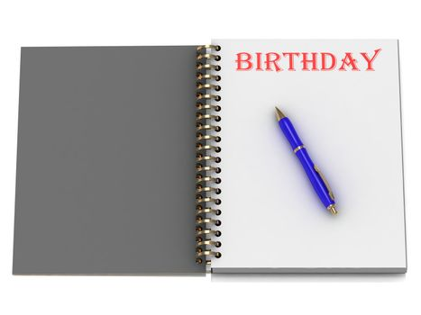 BIRTHDAY word on notebook page and the blue handle. 3D illustration on white background