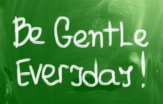 Be Gentle Everyday Concept