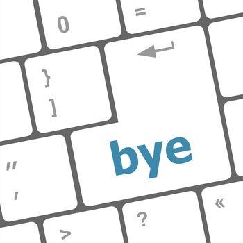Bye Key computer word on keyboard key