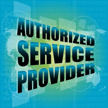 business concept, authorized service provider, digital touch screen interface