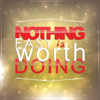 Nothing easy is worth doing