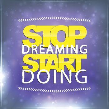 Stop Dreaming. Start Doing