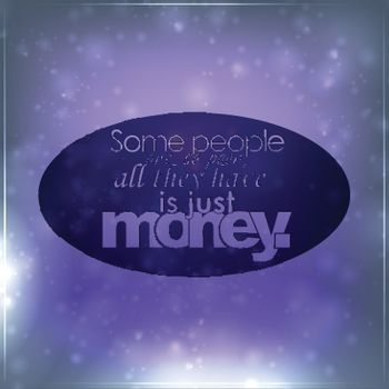 All they have is just money