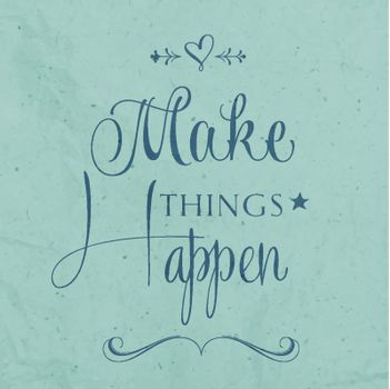 """'Make things Happen"""" Quote Typographical retro Background"""