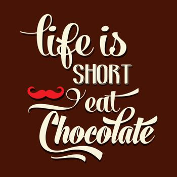 """""""Life is short, eat Chocolate"""", Quote Typographic Background"""