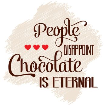 """""""People disappoint, chocolate is eternal"""", Quote Typographic Bac"""