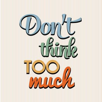 """""""Don't think too munch"""", Quote Typographic Background"""