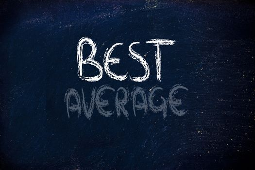 be the best, dont be average