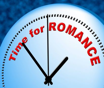 Time For Romance Representing Just Now And Fondness