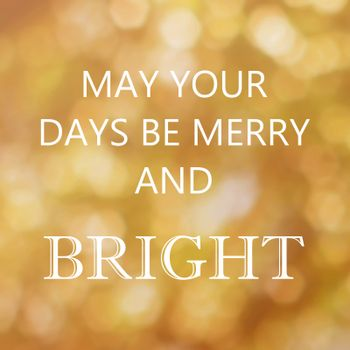 Inspirational quotes on bokeh light background for holiday concept