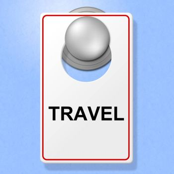 Travel Sign Showing Go On Leave And Time Off