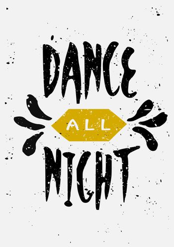 "Vintage style typographic design card. ""Dance All Night"" hand drawn text and decorative elements."
