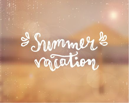 "Hand drawn typographic design ""Summer Vacation"" on a blurred beach background. EPS 10 file, gradient mesh and transparency effects used."