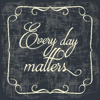 """"""" Every day matters"""" Quote Typographical retro Background"""