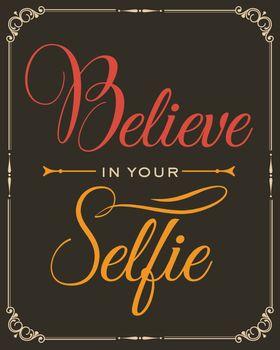 """Inspirational quote. """"Believe in your selfie"""""""