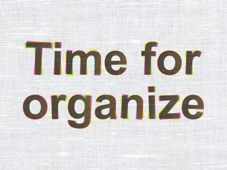Time concept: Time For Organize on fabric texture background