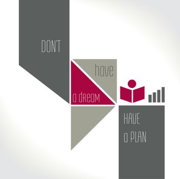 Motivation Quote - Don't have a dream, have a plan