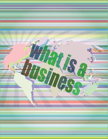 Business concept: words what is a business on digital screen, 3d vector illustration