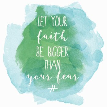 """""""Let your faith be bigger than your fear"""" motivation watercolor"""