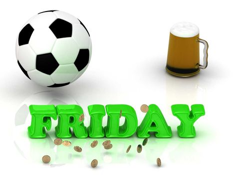 FRIDAY- bright green letters, ball, money and cup beer on white background