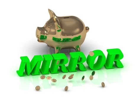MIRROR- inscription of green letters and gold Piggy on white background
