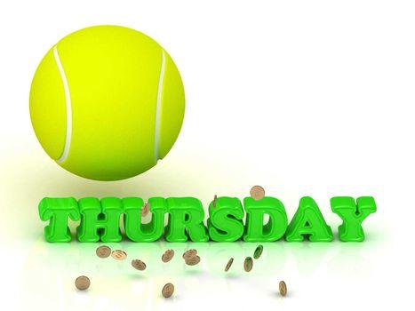 THURSDAY- bright green letters, tennis ball, gold money on white background