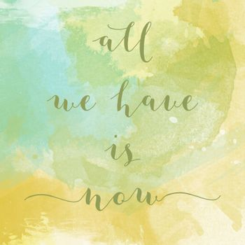 """""""All we have is now"""" motivation watercolor poster"""