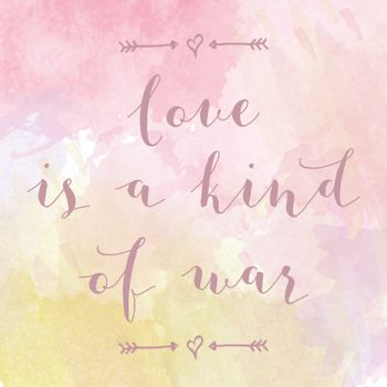 """""""Love is a kind of war"""" motivation watercolor poster"""
