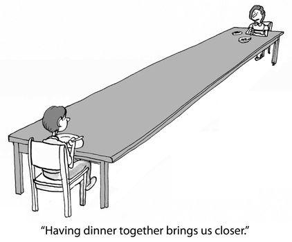 """""""Having dinner together brings us closer."""""""