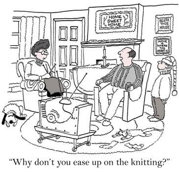 """""""Why don't you ease up on the knitting?"""""""