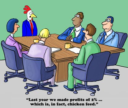 """""""Profits are down, competition is up and somebody's sticking gum under the chairs."""""""